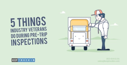 5 Things Industry Veterans Do During Pre-Trip Inspections