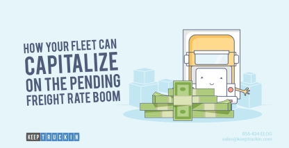 How Your Fleet Can Capitalize on the Pending Freight Rate Boom