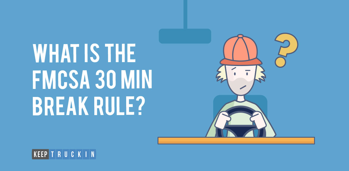 What Is The FMCSA 30 Minute Break Rule