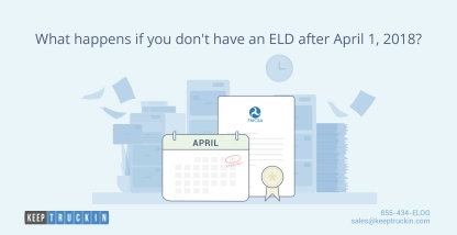 What happens if you don't have an ELD after April 1, 2018?