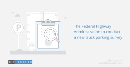 The Federal Highway Administration to conduct a new truck parking survey