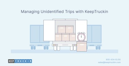 Managing Unidentified Trips with KeepTruckin